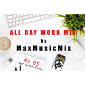 All Day Work Mix MaxMusicMix