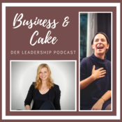 Business & Cake - Der Leadership Podcast