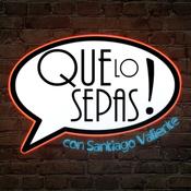 Que Lo Sepas! con Santiago Valiente